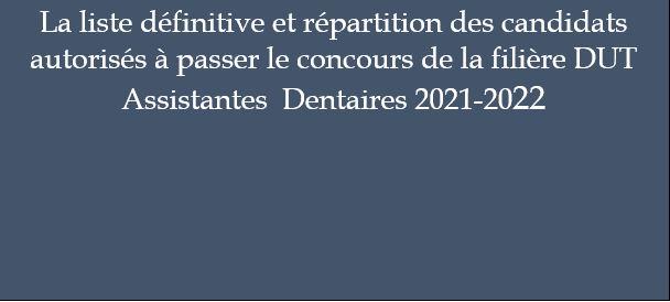 La liste définitive et répartition des candidats autorisés à passer le concours de la filière DUT Assistantes  Dentaires 2021-2022