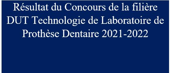Résultat du Concours de la filière DUT Technologie de Laboratoire de Prothèse Dentaire 2021-2022